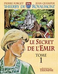 Pierre Forget et Jean Quimper - Thierry de Royaumont Tome 1 : Le secret de l'émir.