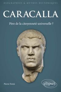 Pierre Forni - Caracalla - Père de la citoyenneté universelle ?.