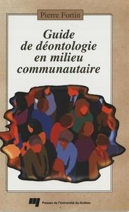 Pierre Fortin - Guide de déontologie en milieu communautaire.
