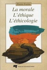 Pierre Fortin - La morale, l'éthique, l'éthicologie : une triple façon d'aborder les questions d'ordre moral.