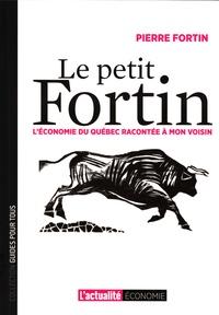 Pierre Fortin - Le petit Fortin l'économie du Québec racontée a mon voisin.