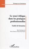 Pierre Fortin et Pierre-Paul Parent - Le souci éthique dans les pratiques professionnelles - Guide de formation.