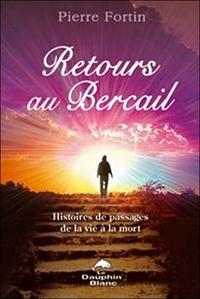 Pierre Fortin - Retours au bercail - Histoires de passages de la vie à la mort.