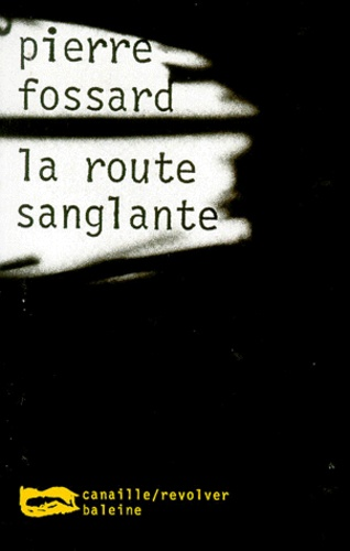 Pierre Fossard - La route sanglante.