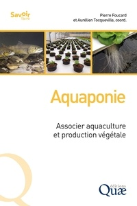 Pierre Foucard et Aurélien Tocqueville - Aquaponie - Associer aquaculture et production végétale.