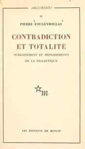 Pierre Fougeyrollas - Contradiction et totalité : surgissement et déploiements de la dialectique.