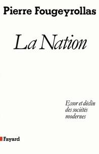 Pierre Fougeyrollas - La Nation - Essor et déclin des sociétés modernes.