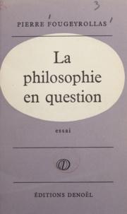 Pierre Fougeyrollas - La philosophie en question.
