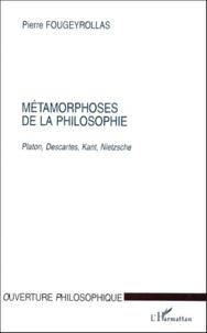 Pierre Fougeyrollas - METAMORPHOSES DE LA PHILOSOPHIE. - Platon, Descartes, Kant, Nietzsche.