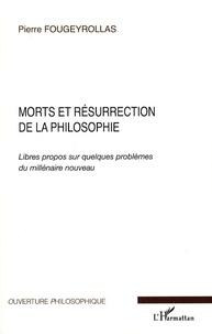 Pierre Fougeyrollas - Morts et résurrection de la philosophie - Libres propos sur quelques problèmes du millénaire nouveau.