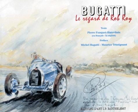 Pierre Fouquet-Hatevilain - BUGATTI. - Le regard de Rob Roy.