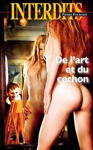Pierre Fournier - Les interdits  : De l'art et du cochon.