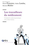 Pierre Fournier et Cédric Lomba - Les travailleurs du médicament - L'industrie pharmaceutique sous observation.
