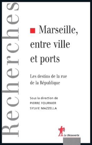 Pierre Fournier et Sylvie Mazzella - Marseille, entre ville et ports - Les destins de la rue de la République.