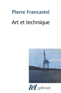 Pierre Francastel - Art et technique aux XIXe et XXe siècles.