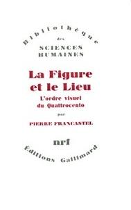 Pierre Francastel - Figure et le lieu.