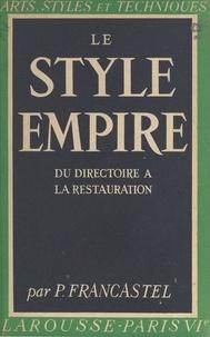 Pierre Francastel et  Collectif - Le style Empire : du Directoire à la Restauration - 32 planches hors texte en héliogravure.
