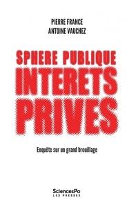 Pierre France et Antoine Vauchez - Sphère publique, intérêts privés - Enquête sur un grand brouillage.