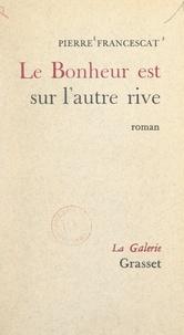 Pierre Francescat - Le bonheur est sur l'autre rive.