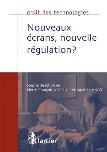 Pierre-François Docquir et Muriel Hanot - Nouveaux écrans, nouvelle régulation ?.