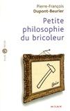 Pierre-François Dupont-Beurier - Petite philosophie du bricoleur.