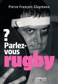 Pierre-François Glaymann - Parlez-vous rugby ?.