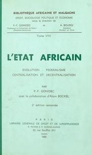 Pierre François Gonidec et Alain Bockel - L'État africain : évolution, fédéralisme, centralisation et décentralisation.