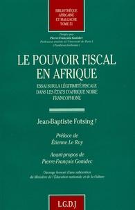 Le pouvoir fiscal en Afrique - Essai sur la légitimité fiscale dans les états dAfrique noire frnaocphone.pdf