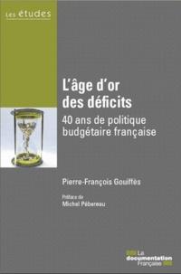 Pierre-François Gouiffès - L'âge d'or des déficits - 40 ans de politique budgétaire française.