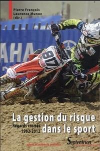 Pierre François et Laurence Munoz - La gestion du risque dans le sport - Regards croisés 1962-2012.