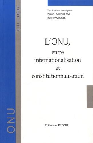 Pierre-François Laval et Rémy Prouvèze - L'ONU, entre internationalisation et constitutionnalisation.