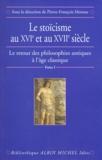 Pierre-François Moreau et  Collectif - Le retour des philosophes antiques à l'Age classique. - Tome 1, Le stoïcisme au XVIème et au XVIIème siècle.