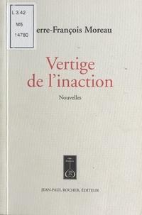 Pierre-François Moreau - Vertige de l'inaction.
