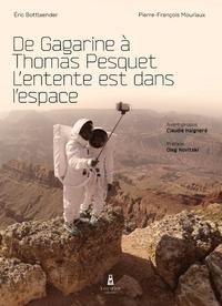 Pierre-François Mouriaux et Eric Bottlaender - De Gagarine à Thomas Pesquet - L'entente est dans l'espace.