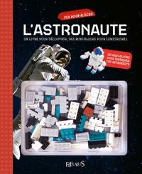 Lastronaute - Un livre pour découvrir, des mini-blocks pour construire! Avec 110 mini-blocks pour fabriquer ton astronaute.pdf