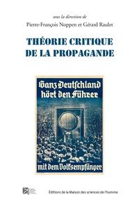 Pierre-François Noppen et Gérard Raulet - Théorie critique de la propagande.