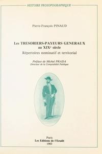 Pierre-François Pinaud - Les Trésoriers-payeurs généraux au XIXe siècle - Répertoires nominatif et territorial.