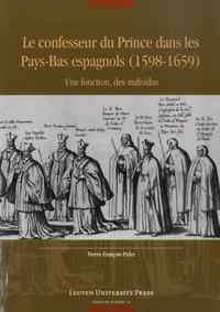 Pierre-François Pirlet - Le confesseur du Prince dans les Pays-Bas espagnols (1598-1659) - Une fonction, des individus.