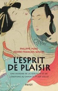 Pierre-François Souyri et Philippe Pons - L'esprit de plaisir - Une histoire de la sexualité et de l'érotisme au Japon (17e-20e siècle).