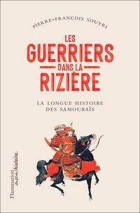 Pierre-François Souyri - Les guerriers dans la rizière - La longue histoire des samouraïs.