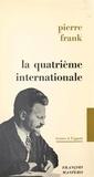 Pierre Frank - La quatrième internationale - Contribution à l'histoire du mouvement trotskyste.