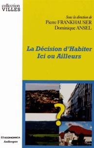 Pierre Frankhauser et Dominique Ansel - La décision d'habiter ici ou ailleurs.