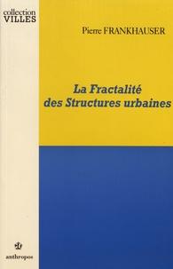 Pierre Frankhauser - La fractalité des structures urbaines.