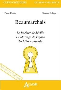 Pierre Frantz et Florence Balique - Beaumarchais - Le Barbier de Séville ; Le Mariage de Figaro ; La Mère coupable.
