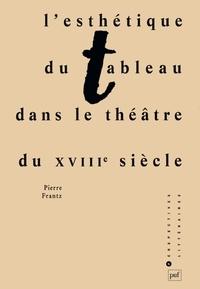 Pierre Frantz - L'esthétique du tableau dans le théâtre du XVIIIe siècle.