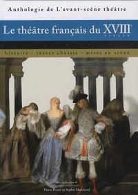 Pierre Frantz et Sophie Marchand - Le théâtre français du XVIIIe siècle - Histoire, textes choisis, mises en scène.