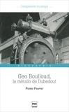 Pierre Frappat - Geo Boulloud, le métallo de Dubedout - Une histoire de Grenoble, dans les pas d'un militant ouvrier.