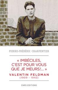 """Pierre-Frédéric Charpentier - """"Imbéciles, c'est pour vous que je meurs !..."""" - Valentin Feldman (1909-1942)."""