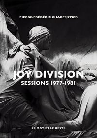 Google ebooks gratuits à télécharger Joy Division  - Sessions 1977-1981 (Litterature Francaise) par Pierre-Frédéric Charpentier CHM PDB FB2 9782361391690