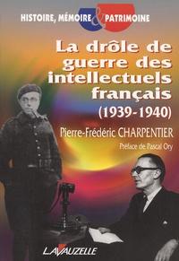 Pierre-Frédéric Charpentier - La drôle de guerre des intellectuels français (1939-1940).
